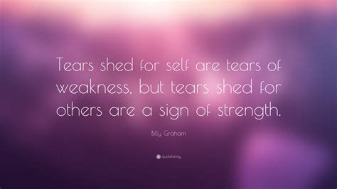 shed tear billy graham quote tears shed for self are tears of