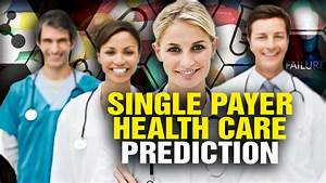 Why the Health Care System Will End up as SINGLE PAYER ...