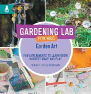 How Does Your Garden Grow Lab by Gardening Lab For 52 Experiments To Learn Grow