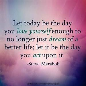 "Quote by Steve Maraboli: ""Let today be the day you love ..."