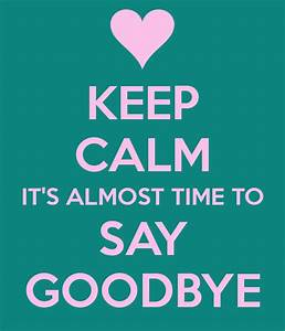 Time To Say Goodbye Quotes. QuotesGram
