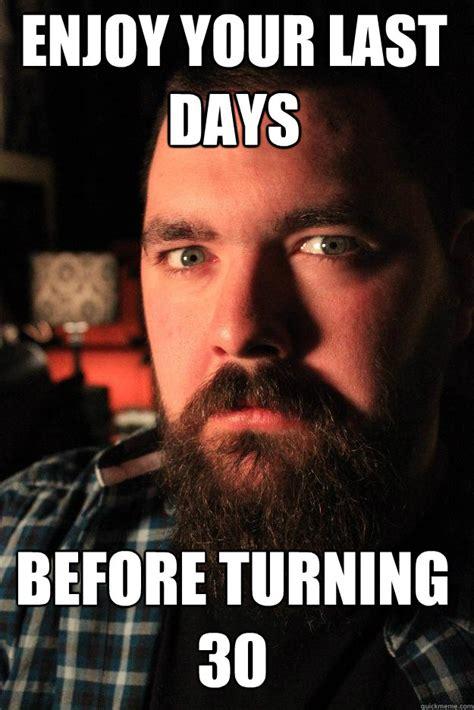 Turning 30 Meme - enjoy your last days before turning 30 dating site murderer quickmeme