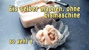 Eis Selber Machen Ohne Eismaschine Rezepte : eis selber machen ohne eismaschine so geht es youtube ~ Watch28wear.com Haus und Dekorationen