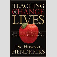 Teaching To Change Lives  Seven Proven Ways To Make Your Teaching Come Alive By Howard