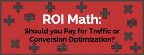 Roi Math Should You Pay For Traffic Or Conversion Optimization?