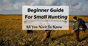 Beginner Guide For Small Hunting   All You Need To Know