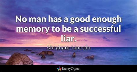 man   good  memory    successful liar