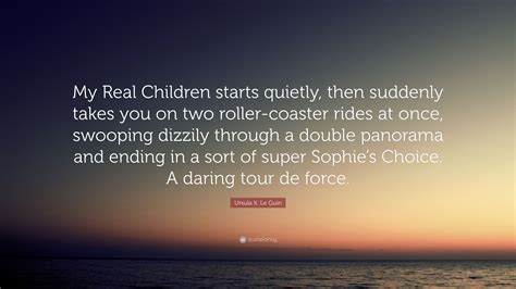 ursula  le guin quote  real children starts quietly  suddenly takes    roller