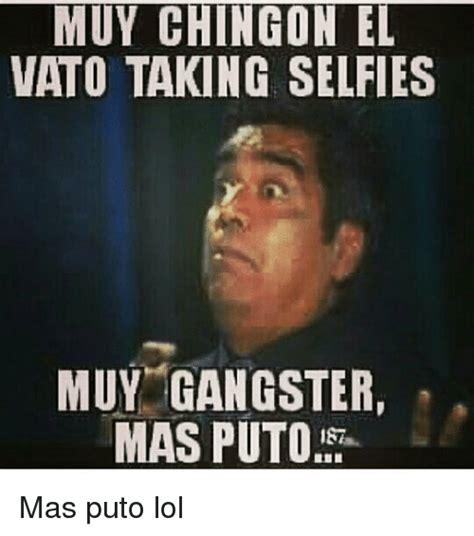 Mas Puto Meme - muy chingon el vato taking selfies muy gangster mas puto mas puto lol lol meme on sizzle