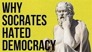 Why Socrates Hated Democracy - YouTube