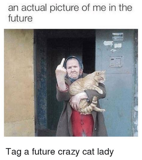 Crazy Cat Lady Meme - an actual picture of me in the future tag a future crazy cat lady trendy meme on me me