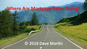 Where Are Mortgage Rates Going In 2018 Alexandria V