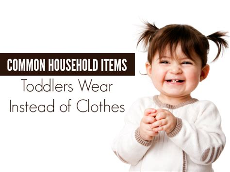 common household items toddlers wear   clothes