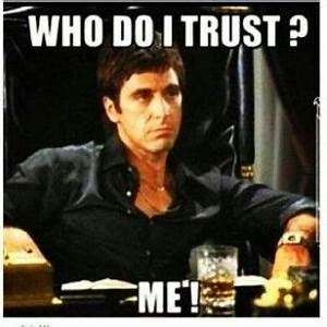 Who Do I Trust Scarface Quotes. QuotesGram