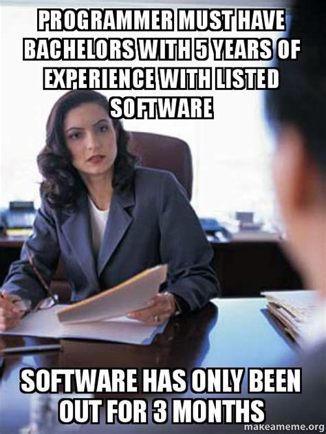 Must Have Memes - programmer must have bachelors with 5 years of experience with listed software software has only