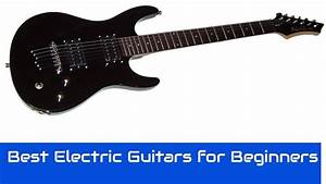 Best Electric Guitars For Beginners 2017