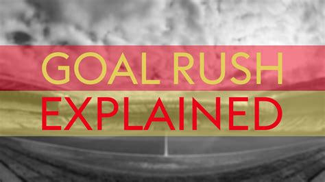 The goal rush explained - PressSTORM- News Magazine