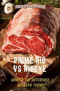 prime rib vs ribeye what 39 s the difference between them