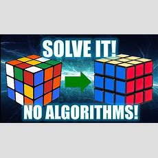 How To Solve A 3x3 Rubik's Cube [no Algorithms] Youtube