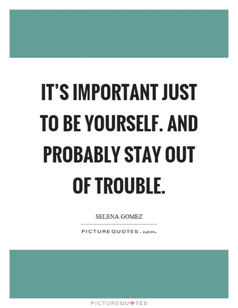 Stay Out Of Trouble Quotes