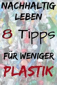 Nachhaltig Leben Und Konsumieren : weniger plastik konsumieren 8 tipps f r anf nger nachhaltig leben pinterest ~ Yasmunasinghe.com Haus und Dekorationen