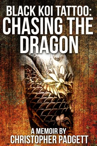 black koi tattoo chasing  dragon  memoir  christopher padgett reviews discussion