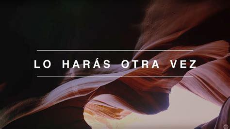 lo haras otra vez spanish video oficial  letras elevation worship chords chordify