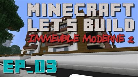 Minecraft Let's Build Immeuble Moderne 2 Ep03 Youtube