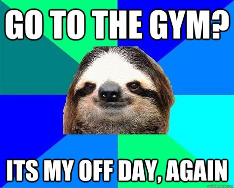 Sloth Fitness Meme - if you re having a bad day remember sloths are so dumb they sometimes grab their own arms