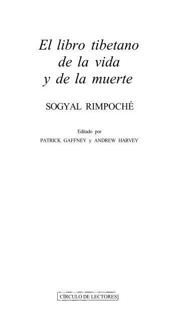 El libro tibetanode la vida y de la muertesogyal rimpocheeditado por patrick gaffney y andrew harveycirculo de lectores]. EL-LIBRO-TIBETANO-DE-LA-VIDA-Y-LA-MUERTE-Sogyal-Rimpoche