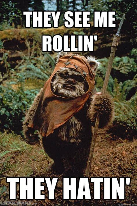 Ewoks Meme - they see me rollin they hatin dubstep ewok quickmeme
