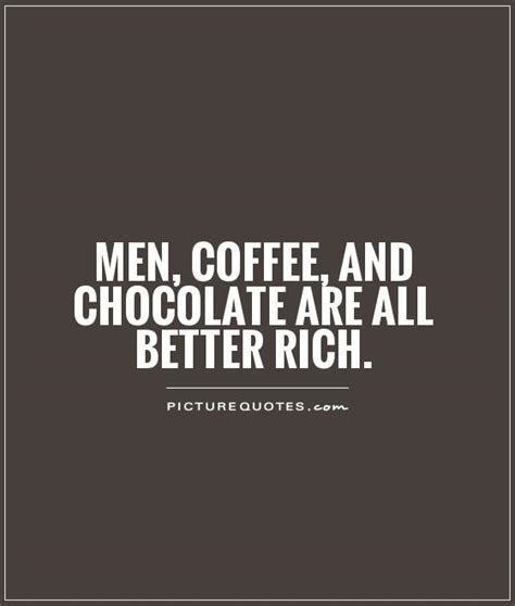 Robert picked the wrong time to meet his soul mate! Chocolate And Coffee Quotes. QuotesGram