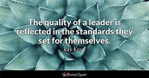 The quality of a leader is reflected in the standards they ...