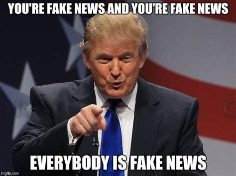 Fake News Memes - donald trump imgflip