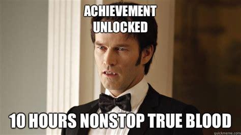 Achievement Unlocked Meme - achievement unlocked 10 hours nonstop true blood true blood quickmeme