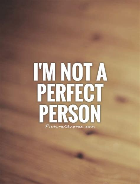 Im Not Perfect Person Quotes