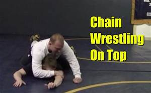 Chain Wrestling From The Top Position By Attack Style