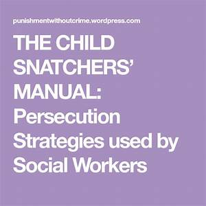 The Child Snatchers U2019 Manual  Persecution Strategies Used