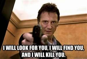Information About Liam Neeson Taken Quote I Will Find You Yousense