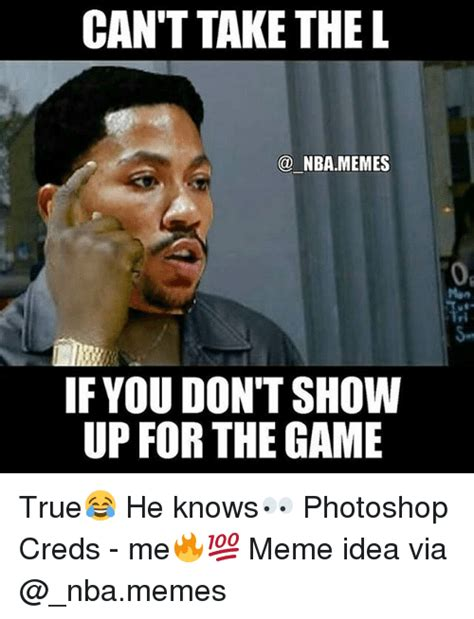 L Memes - can t take the l nba memes if you don t show up for the game true he knows photoshop creds