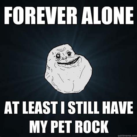 Pet Rock Meme - forever alone memes quickmeme
