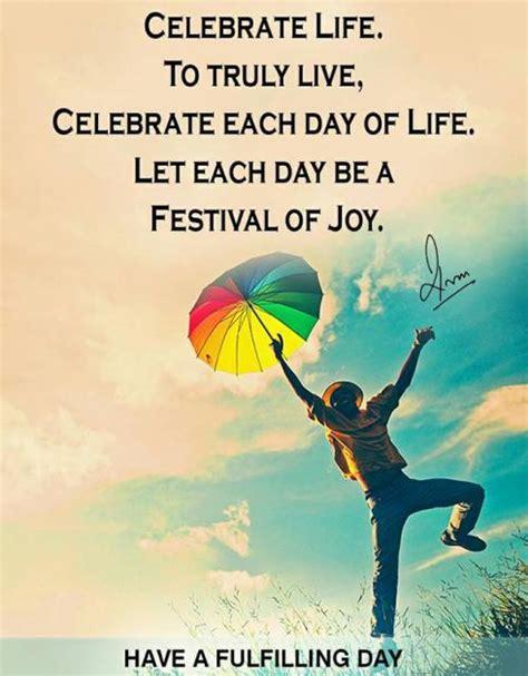 celebrate life quotes quotes  celebrate life
