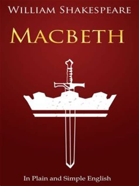 macbeth in plain and simple a modern translation and the original version by william