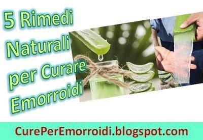 emorroidi interne rimedi naturali 5 rimedi naturali contro le emorroidi esterne come