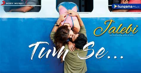 Tum Se Song Lyrics From Movie Jalebi In Hindi/english