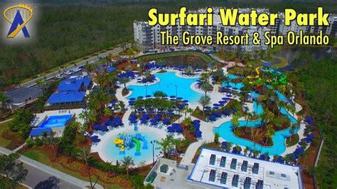 surfari water park  open   grove resort spa
