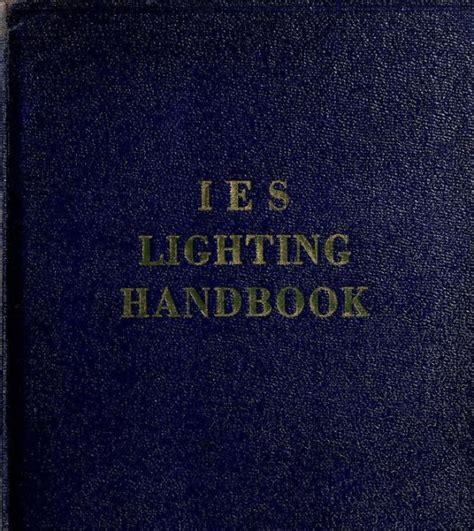 ies lighting handbook ies lighting handbook the standard lighting guide by