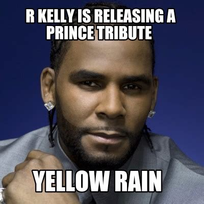 R Kelly Memes - meme creator r kelly is releasing a prince tribute yellow rain meme generator at memecreator org