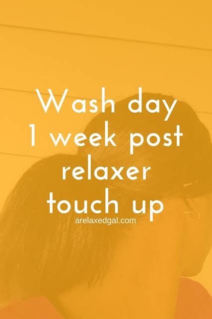 Wash Day 1 Week Post 711 Relaxer Touch Up  A Relaxed Gal