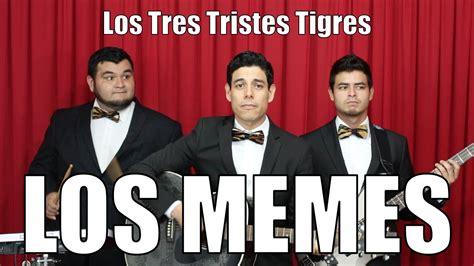 Los Memes - los memes los tres tristes tigres youtube